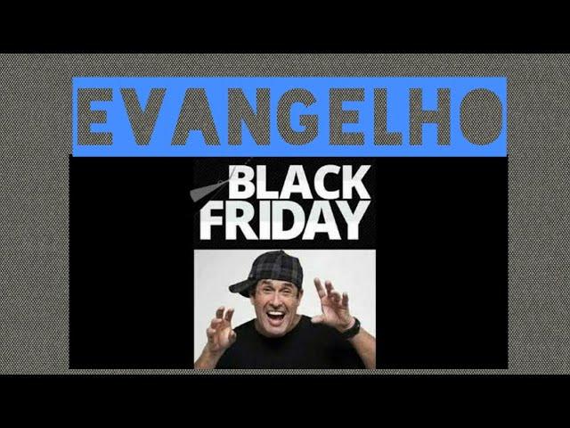 Evangelho BLACK FRIDAY