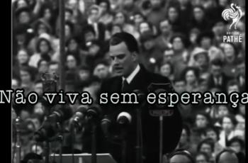 Billy Graham – A caminho de casa – NÃO VIVA SEM ESPERANÇA