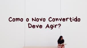 Como o novo convertido deve agir? Leia no site conselheirocristao.com.br