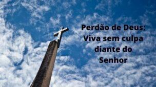Perdão de Deus - viva sem culpa diante do Senhor