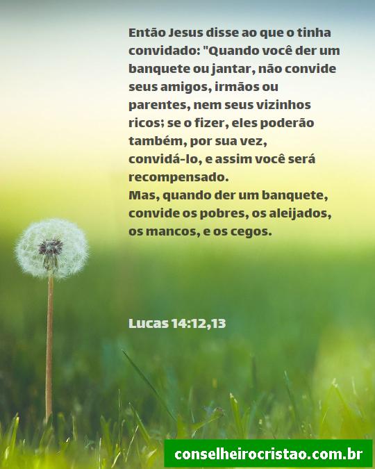 Mensagem Para a Vida - Passagem do livro de Lucas capítulo 14 verso 12 e 13.